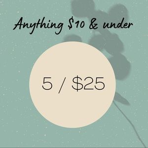 Anything $10 & under, bundle for 5 / $25